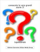 topoteavale - conoscete le vere grandi storie 3?