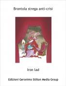 Iron lad - Brontola strega anti-crisi