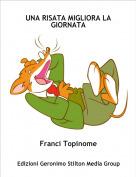 Franci Topinome - UNA RISATA MIGLIORA LA GIORNATA