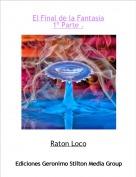 Raton Loco - El Final de la Fantasia1º Parte .