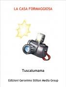 Tuscalumama - LA CASA FORMAGGIOSA