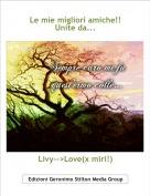 Livy-->Love(x miri!) - Le mie migliori amiche!! Unite da...