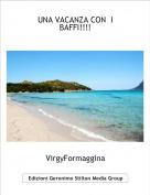 VirgyFormaggina - UNA VACANZA CON  I BAFFI!!!!