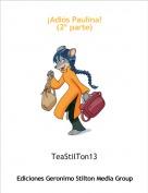 TeaStilTon13 - ¡Adiós Paulina!(2º parte)