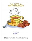 "DANYF - ""UN CAFFE' AL GUSTO FORMAGGIO"""