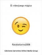 Ratobailarina2008 - El videojuego mágico