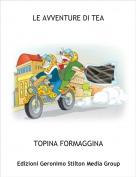 TOPINA FORMAGGINA - LE AVVENTURE DI TEA