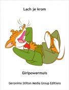 Girlpowermuis - Lach je krom