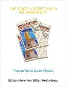 Topcarlotta disordinata - CHE SCOOP!! I SEGRETI PIU' IN DEL MOMENTO!!!!!!!!