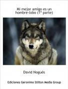 David Nogués - Mi mejor amigo es un hombre-lobo (1ª parte)