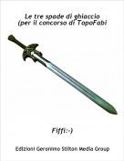 Fiffi:-) - Le tre spade di ghiaccio(per il concorso di TopoFabi)