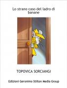 TOPOVICA SORCIANGI - Lo strano caso del ladro di banane