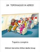 Topatra coraptra - UN  TOPOVIAGGIO IN AEREO!