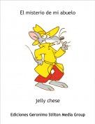 jelly chese - El misterio de mi abuelo