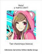 Tae-chan(maya bianca) - Hola!y nueva cole!!
