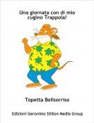 Topetta Bellsorriso - Una giornata a casa di mio cugino Trappola!