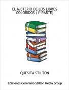 QUESITA STILTON - EL MISTERIO DE LOS LIBROS COLORIDOS (1ª PARTE)