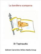 Di Topinaudia - La bandiera scomparsa