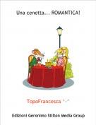 TopoFrancesca ^-^ - Una cenetta... ROMANTICA!