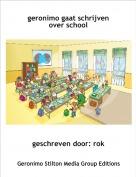geschreven door: rok - geronimo gaat schrijven over school