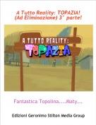 Fantastica Topolina....Maty.... - A Tutto Reality: TOPAZIA! (Ad Eliminazione) 3° parte!