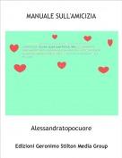 Alessandratopocuore - MANUALE SULL'AMICIZIA