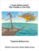 Topetta Bellsorriso - L'isola Ghiacciata!!Che freddo e che fifa!