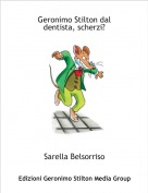 Sarella Belsorriso - Geronimo Stilton dal dentista, scherzi?