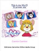 """Cuenta Cuentos - This is my life #1""""El primer día"""""""