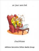 chuchitooo - un jour sans bol
