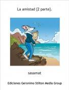 sasamat - La amistad {2 parte}.