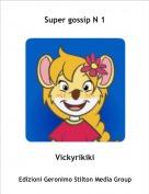 Vickyrikiki - Super gossip N 1