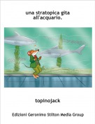 topinojack - una stratopica gita all'acquario.