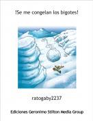 ratogaby2237 - !Se me congelan los bigotes!