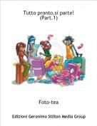 Foto-tea - Tutto pronto,si parte! (Part.1)