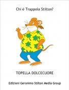 TOPELLA DOLCECUORE - Chi è Trappola Stilton?
