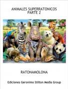 RATONAMOLONA - ANIMALES SUPERRATONICOSPARTE 2