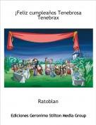 Ratoblan - ¡Feliz cumpleaños Tenebrosa Tenebrax