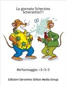 Mirformaggio <3<3<3 - La giornata Scherzino Scherzetto!!!