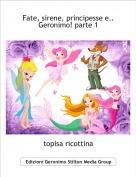 topisa ricottina - Fate, sirene, principesse e..Geronimo! parte 1