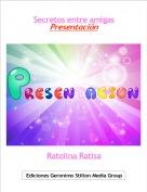 Ratolina Ratisa - Secretos entre amigasPresentación