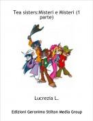 Lucrezia L. - Tea sisters:Misteri e Misteri (1 parte)