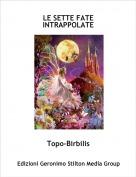 Topo-Birbilis - LE SETTE FATE INTRAPPOLATE