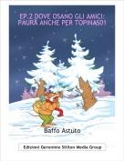 Baffo Astuto - EP.2 DOVE OSANO GLI AMICI: PAURA ANCHE PER TOPINAS01