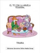 TRIARIA - EL TE CON LA ABUELA TEODORA.
