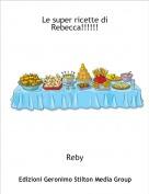 Reby - Le super ricette di Rebecca!!!!!!