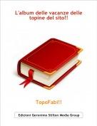 TopoFabi!! - L'album delle vacanze delletopine del sito!!