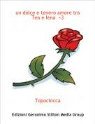 Topochicca - un dolce e tenero amore tra Tea e Iena  <3