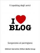 Gorgonzola-al-parmigiano - Il topoblog degli amici