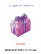 Rosalinda - Un regalo per Tenebrosa
